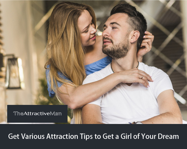 Get Various Attraction Tips to Get a Girl of Your Dream