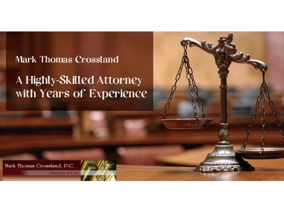 Mark Thomas Crossland - A Highly-Skilled Attorney with Years of Experience
