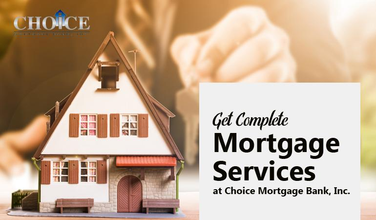 Get Complete Mortgage Services at Choice Mortgage Bank, Inc.