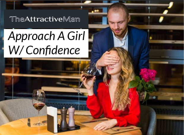 The Attractive Man - Approach A Girl W/ Confidence