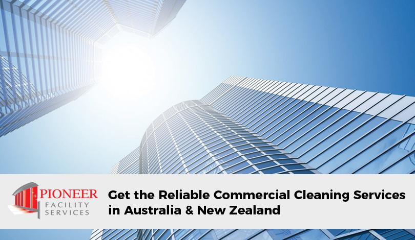 Get the Reliable Commercial Cleaning Services in AUS and NZ from Pioneer Facility Services
