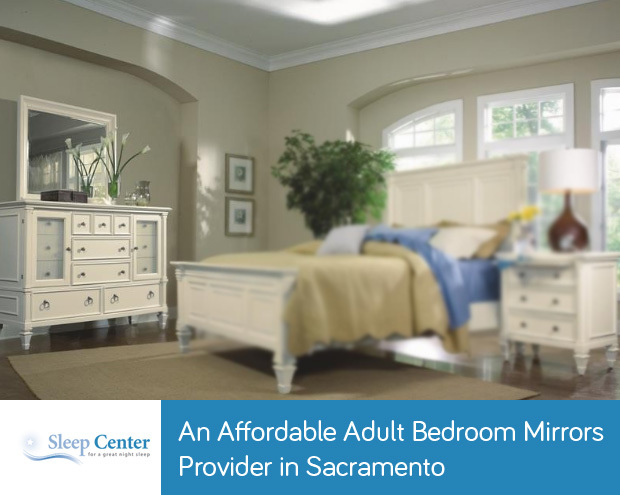 Sleep Center – An Affordable Adult Bedroom Mirrors Provider in Sacramento