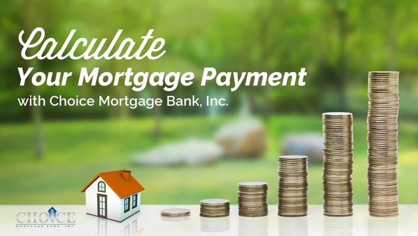 Calculate Your Mortgage Payment with Choice Mortgage Bank, Inc.