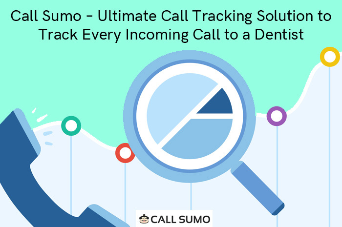 Call Sumo – Ultimate Call Tracking Solution to Track Every Incoming Call to a Dentist