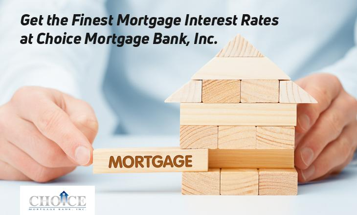 Get the Finest Mortgage Interest Rates at Choice Mortgage Bank, Inc.