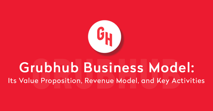 Grubhub Business Model: Its Revenue, Value Proposition, And Othe